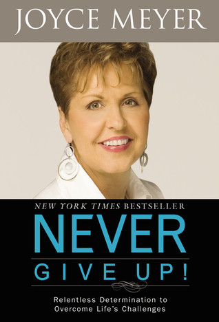 Never Give Up!: Relentless Determination to Overcome Life's Challenges (2009)