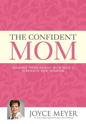 The Confident Mom: Guiding Your Family with God's Strength and Wisdom (2014)