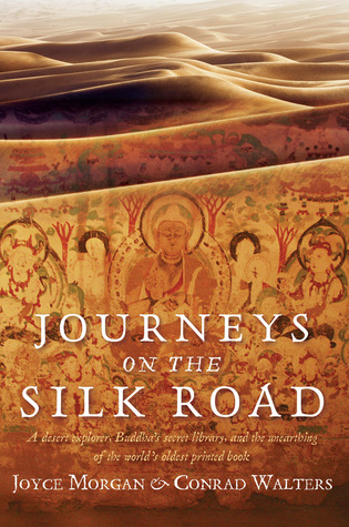Journeys on the Silk Road: A Desert Explorer, Buddha's Secret Library, and the Unearthing of the World's Oldest Printed Book (2011)