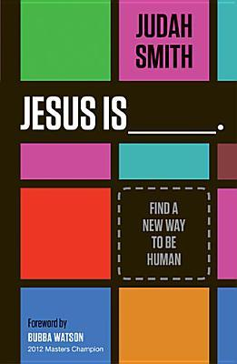 Jesus Is _______.: Find a New Way to Be Human (2013)