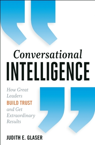 Conversational Intelligence: How Great Leaders Build Trust & Get Extraordinary Results (2013)