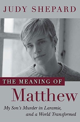 The Meaning of Matthew: My Son's Murder in Laramie, and a World Transformed (2009)