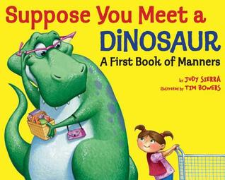 Suppose You Meet a Dinosaur: A First Book of Manners (2012)