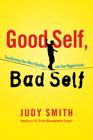 Good Self, Bad Self: Transforming Your Worst Qualities into Your Biggest Assets (2012)