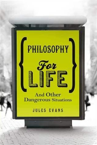 Philosophy for Life: And Other Dangerous Situations (2012)