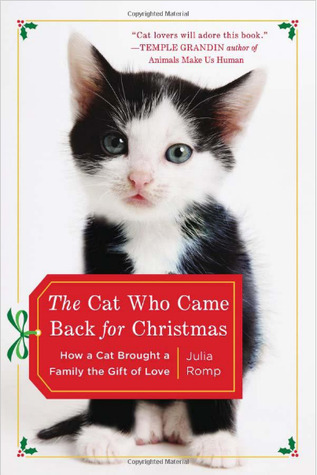 The Cat Who Came Back for Christmas- How a Cat Brought a Family the Gift of Love (2012)