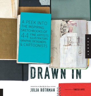 Drawn In: A Peek into the Inspiring Sketchbooks of 44 Fine Artists, Illustrators, Graphic Designers, and Cartoonists (2011)