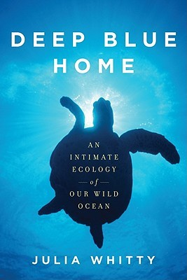 Deep Blue Home: An Intimate Ecology of Our Wild Ocean (2010)