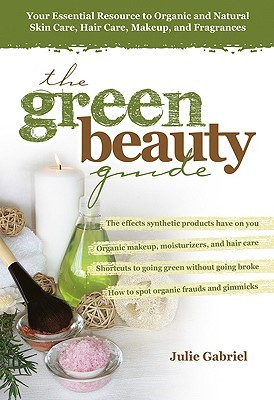 The Green Beauty Guide: Your Essential Resource to Organic and Natural Skin Care, Hair Care, Makeup, and Fragrances (2008)