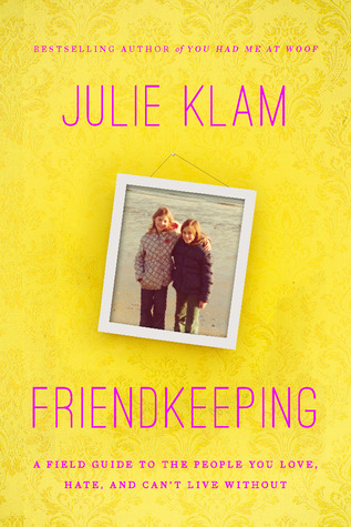 Friendkeeping: A Field Guide to the People You Love, Hate, and Can't Live Without (2012)