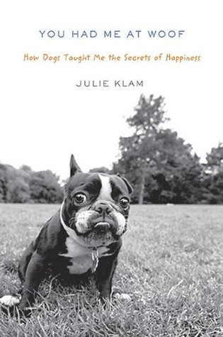 You Had Me at Woof: How Dogs Taught Me the Secrets of Happiness (2010)