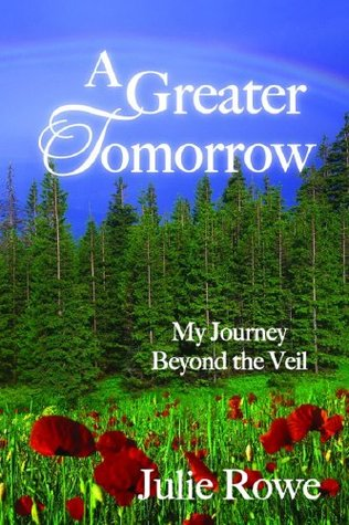 A Greater Tomorrow: My Journey Beyond the Veil (2014)