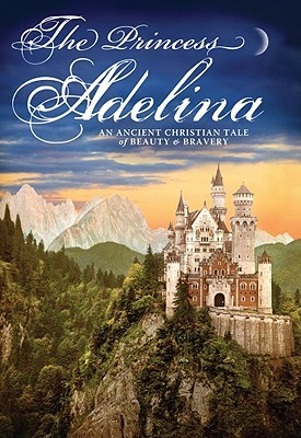 The Princess Adelina: An Ancient Christian Tale of Beauty & Bravery (2008)