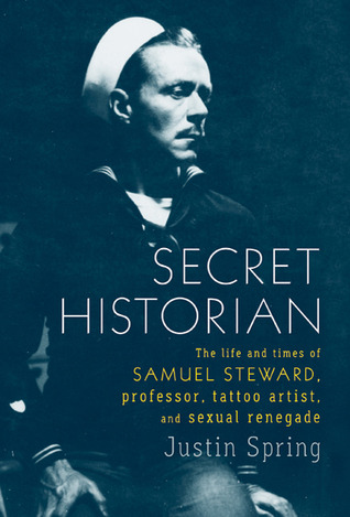 Secret Historian: The Life and Times of Samuel Steward, Professor, Tattoo Artist, and Sexual Renegade (2010)