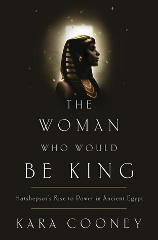 The Woman Who Would Be King: Hatshepsut's Rise to Power in Ancient Egypt (2014)