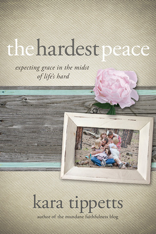 The Hardest Peace: Expecting Grace in the Midst of Life's Hard (2014)