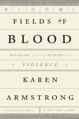 Fields of Blood: Religion and the History of Violence (2014)