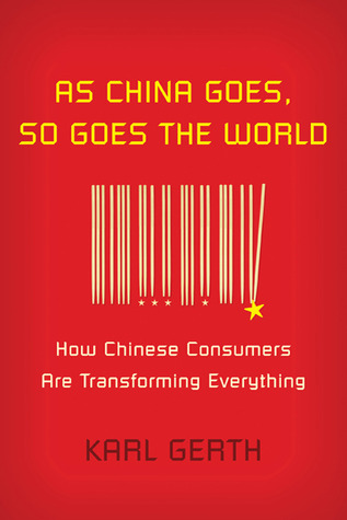 As China Goes, So Goes the World: How Chinese Consumers Are Transforming Everything (2010)