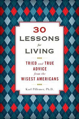 30 Lessons for Living: Tried and True Advice from the Wisest Americans (2011)