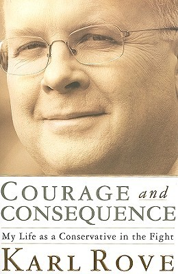 Courage and Consequence: My Life as a Conservative in the Fight (2010)