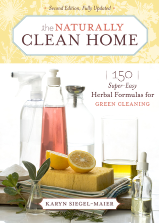 The Naturally Clean Home: 150 Super-Easy Herbal Formulas for Green Cleaning (2008)