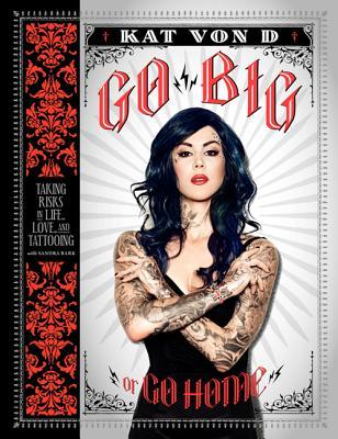 Go Big or Go Home: Taking Risks in Life, Love, and Tattooing (2013)