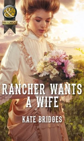 Rancher Wants a Wife (Mills & Boon Historical) (2014)