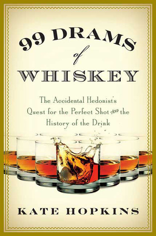 99 Drams of Whiskey: The Accidental Hedonist's Quest for the Perfect Shot and the History of the Drink (2009)