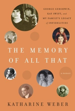 The Memory of All That: George Gershwin, Kay Swift, and My Family's Legacy of Infidelities (2011)