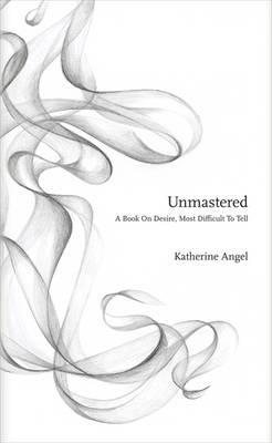 Unmastered: A Book on Desire, Most Difficult to Tell (2012)