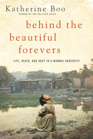 Behind the Beautiful Forevers: Life, Death, and Hope in a Mumbai Undercity (2012)