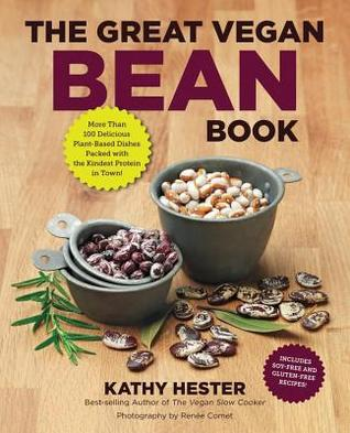 Great Vegan Bean Book: More Than 100 Delicious Plant-Based Dishes Packed with the Kindest Protein in Town! - Includes Soy-Free and Gluten-Fre (2013)