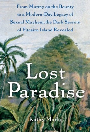 Lost Paradise: From Mutiny on the Bounty to a Modern-Day Legacy of Sexual Mayhem, the Dark Secrets of Pitcairn Island Revealed (2009)