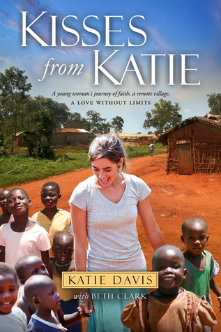 Kisses from Katie: A Story of Relentless Love and Redemption (2011)