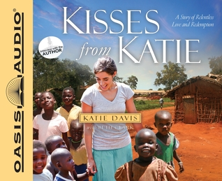 Kisses from Katie (Library Edition): A Story of Relentless Love and Redemption (2011)