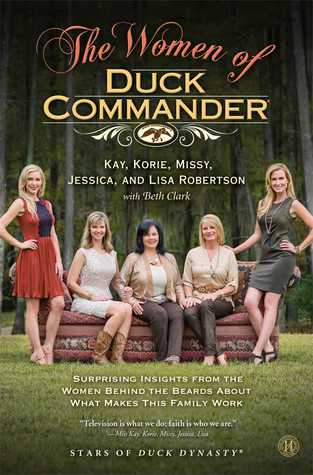The Women of Duck Commander: Surprising Insights from the Women Behind the Beards About What Makes This Family Work (2014)
