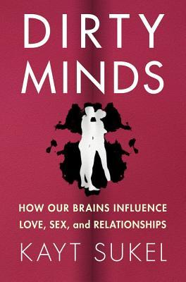 Dirty Minds: How Our Brains Influence Love, Sex, and Relationships (2012)