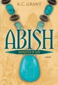 Abish: Daughter of God: A Novel (2009)