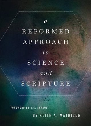 A Reformed Approach to Science and Scripture (2013)