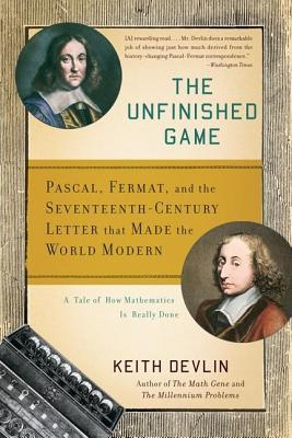 Unfinished Game: Pascal, Fermat, and the Seventeenth-Century Letter That Made the World Modern (2014)