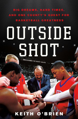 Outside Shot: Big Dreams, Hard Times, and One County's Quest for Basketball Greatness (2013)