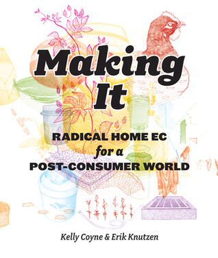 Making It: Radical Home Ec for a Post-Consumer World (2011)