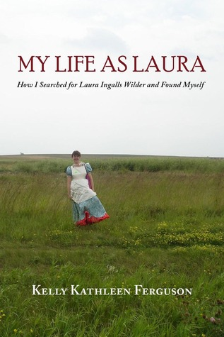My Life as Laura: How I Searched for Laura Ingalls Wilder and Found Myself (2011)