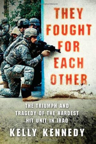 They Fought for Each Other: The Triumph and Tragedy of the Hardest Hit Unit in Iraq (2010)