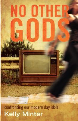 No Other gods: Confronting Our Modern Day Idols (2007)