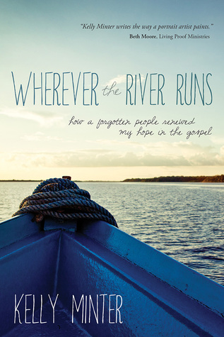 Wherever the River Runs: How a Forgotten People Renewed My Hope in the Gospel (2014)