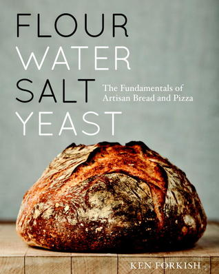 Flour Water Salt Yeast: The Fundamentals of Artisan Bread and Pizza (2012)
