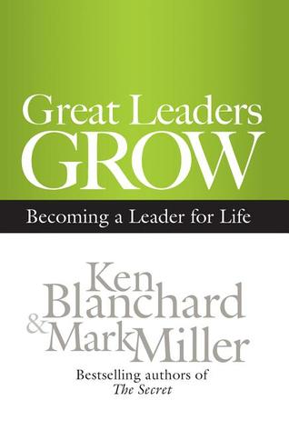 Great Leaders Grow: Becoming a Leader for Life (2012)