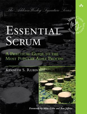 Essential Scrum: A Practical Guide to the Most Popular Agile Process (2012)