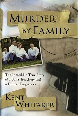 Murder by Family: The Incredible True Story of a Son's Treachery & a Father's Forgiveness (2008)